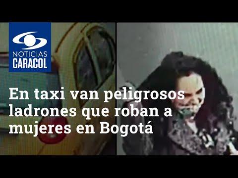 En este taxi van peligrosos ladrones que roban a mujeres en el sur de Bogotá