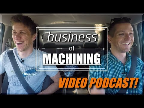 Business of Machining VIDEO PODCAST!