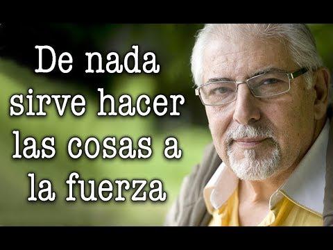 Jorge Bucay - De nada sirve hacer las cosas a la fuerza