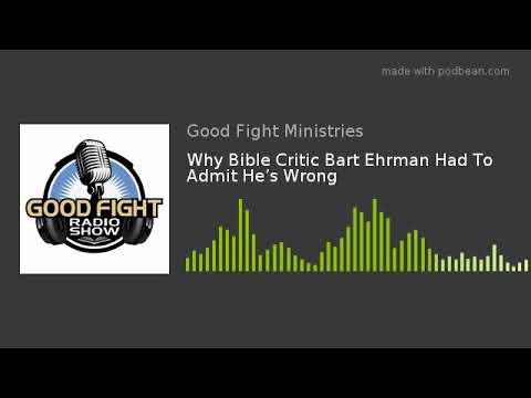 Why Bible Critic Bart Ehrman Had To Admit He's Wrong