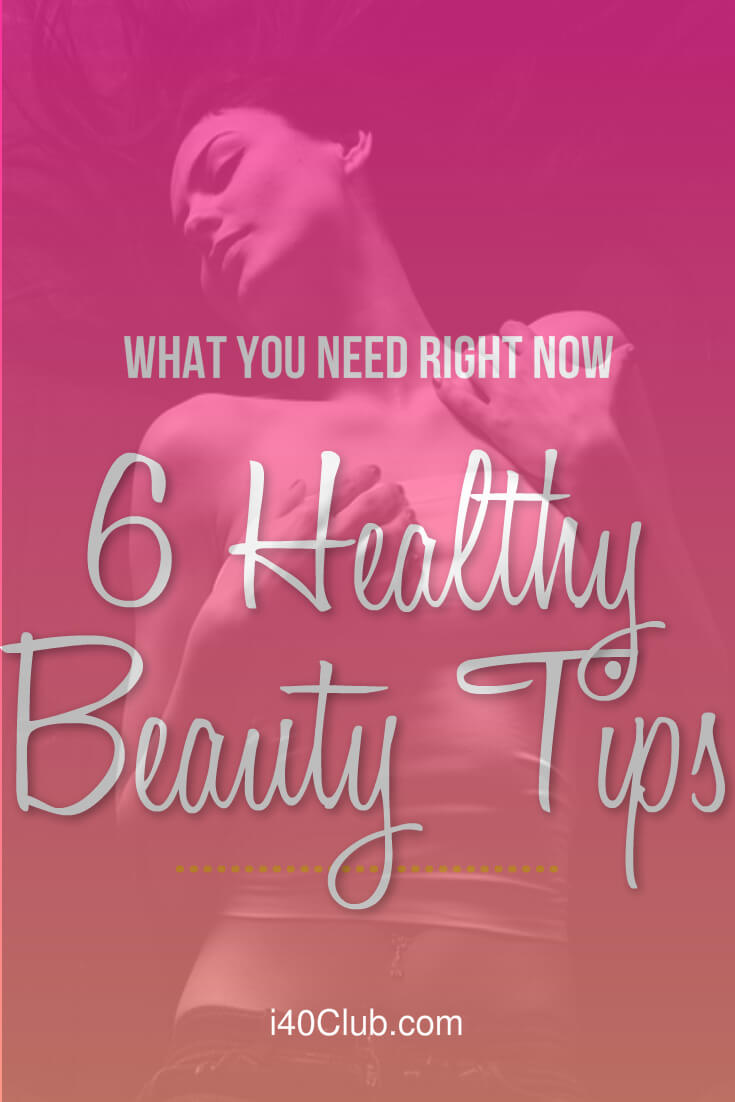6 Healthy Beauty Tips You Need Now