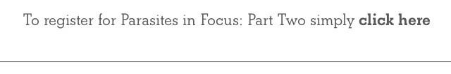 FREE Webinar - Parasites in Focus: Part Two - Register Now! (5/6)