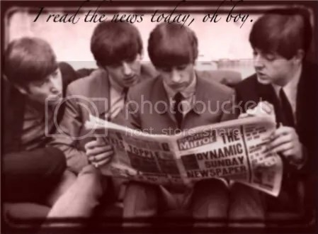 Beatles; I read the news today, oh boy.