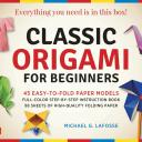 Classic Origami for Beginners Kit : 45 Easy-to-Fold Paper Models: Full-color instruction book; 98 sheets of Folding Paper: Everything you need is in this box!
