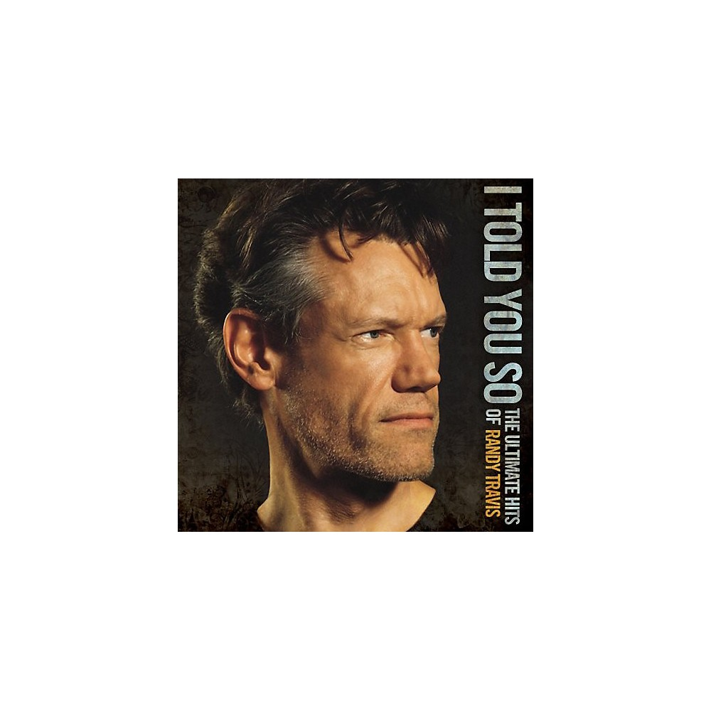 I Told You So: The Ultimate Hits of Randy Travis (CD)