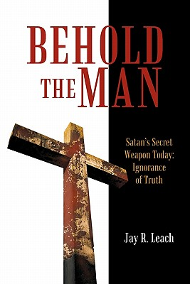Behold the Man : Satan's Secret Weapon Today: Ignorance of ...