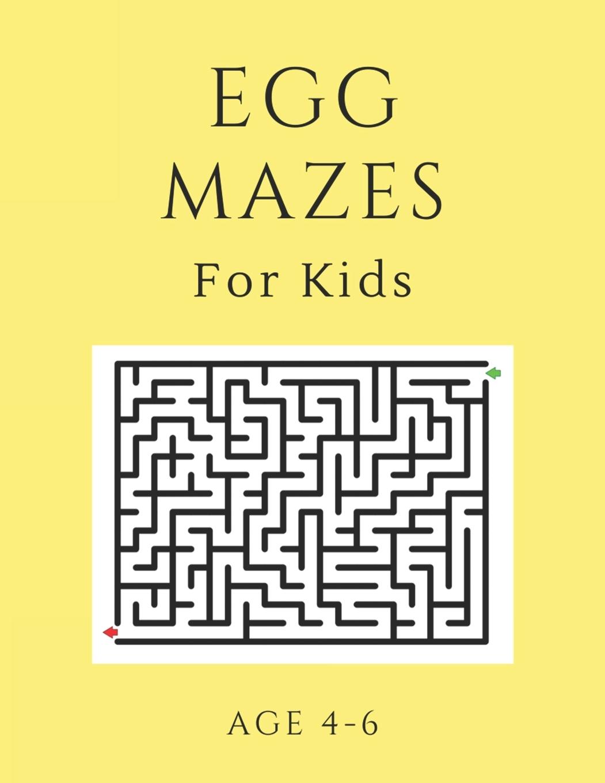 Egg Mazes For Kids Age 4 6 40 Brain Bending Challenges