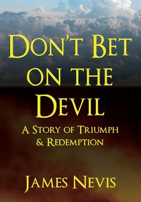 Don't Bet on the Devil: A Story of Triumph & Redemption ...