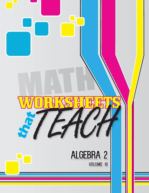 Worksheets That Teach Algebra 2 Voume Iii Paperback