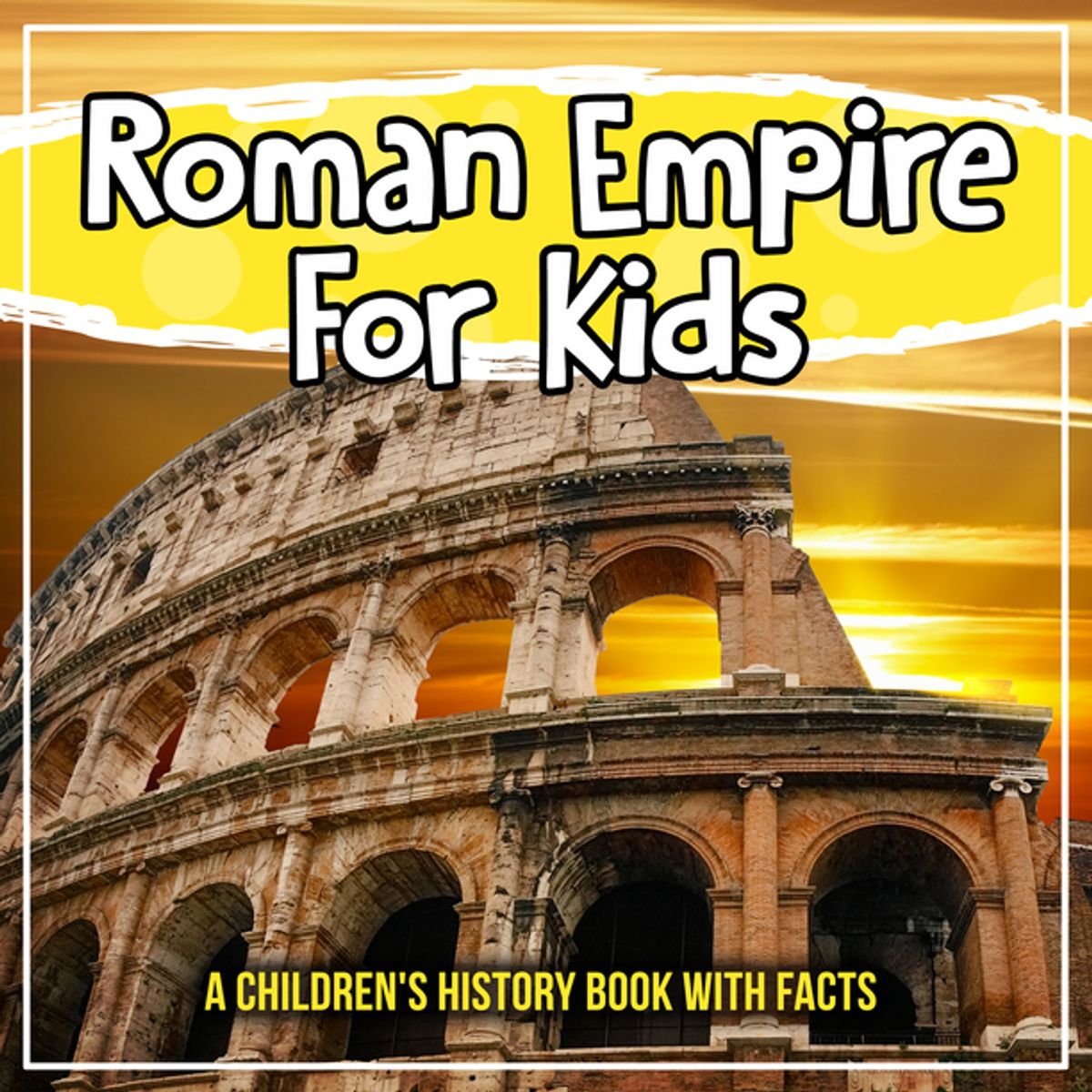 Roman Empire For Kids A Children S History Book With