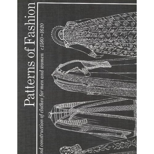 Patterns of Fashion: The Cut and Construction of Clothes for Men and Women C1560-1620
