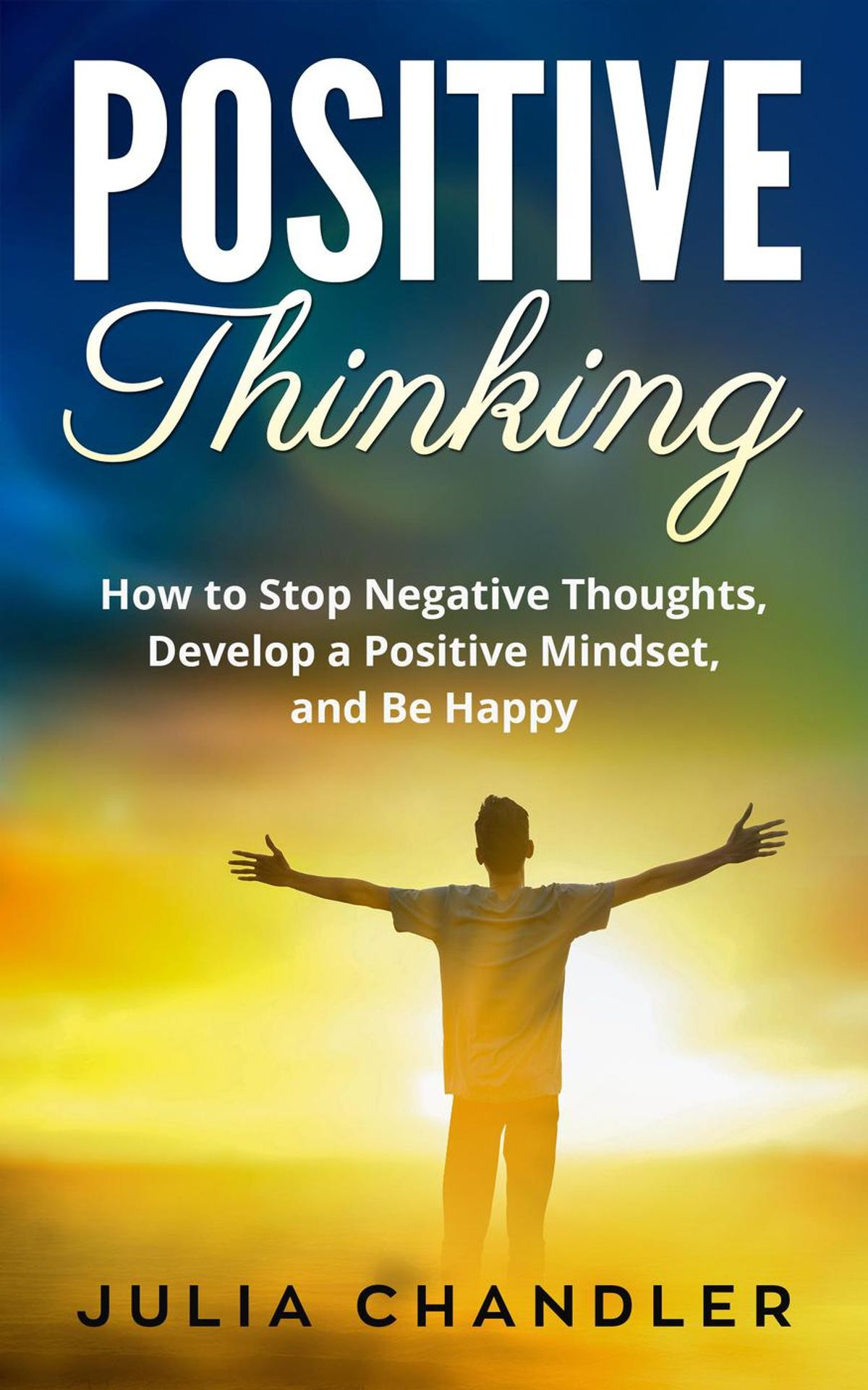Positive Thinking How To Stop Negative Thoughts Develop
