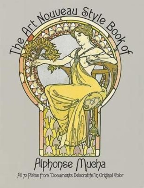 """The Art Nouveau Style Book of Alphonse Mucha: All 72 Plates from """"Documents Dï ±Ecoratifs"""" in Original Color"""