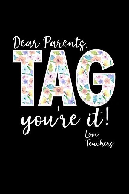 Download Dear Parents Tag It You're It Love Teachers: End of The ...