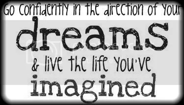 go confidently in the direction of your dreams & live the life you've imagined