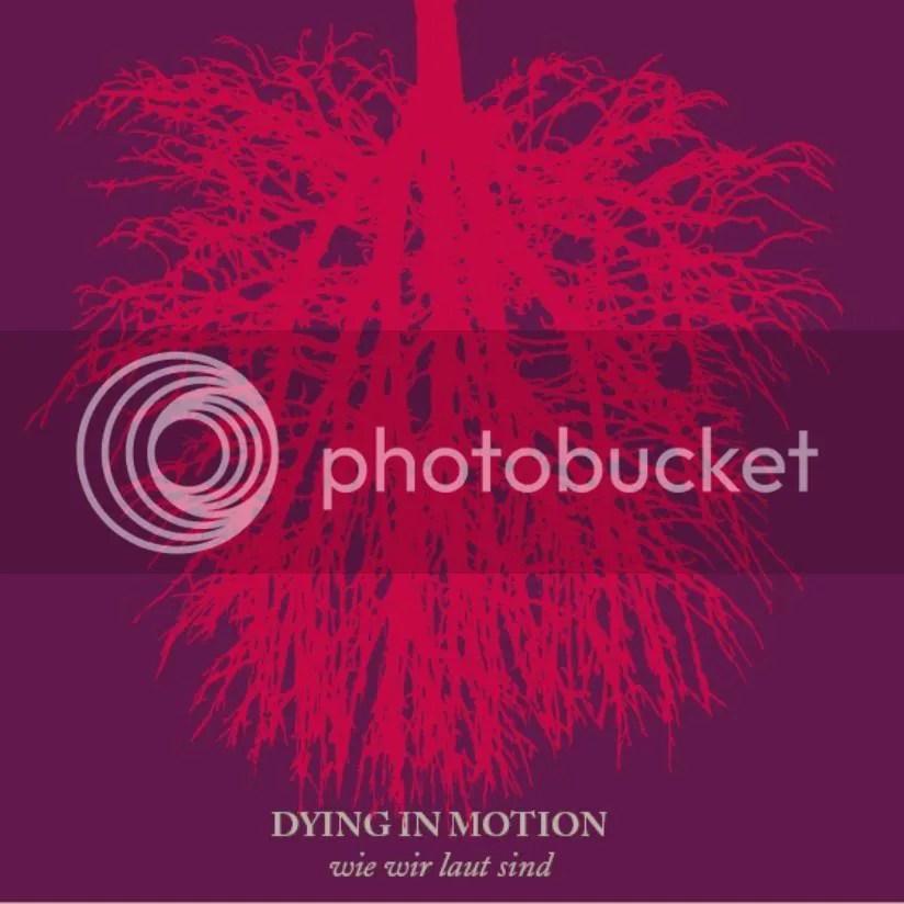 Dying In Motion - Wie wir laut sind