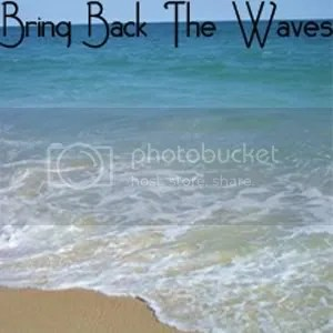 bring back the waves