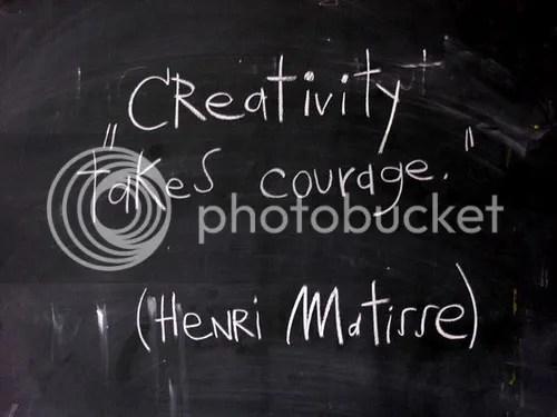 Creativity takes courage. ~Henri Matisse