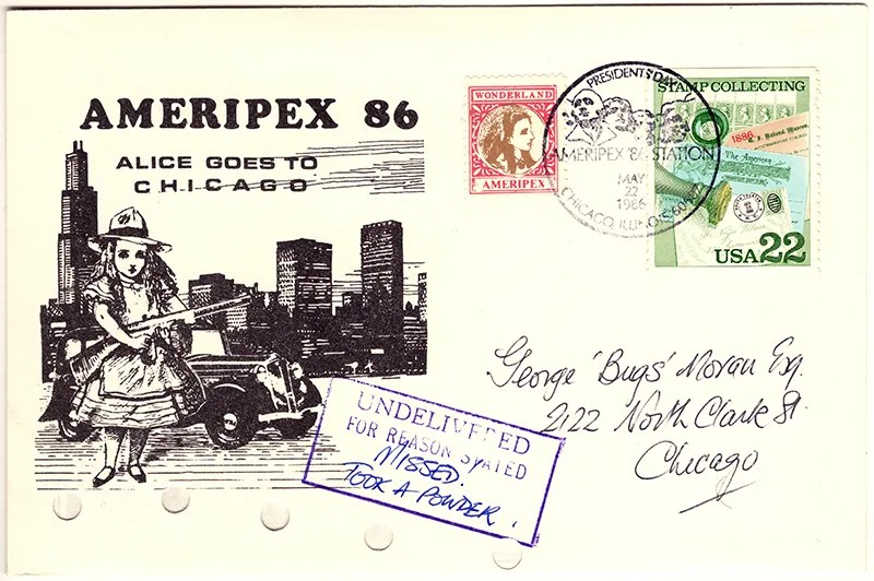 Gerald King - Ameripex 86 (Alice Goes To Chicago) - Addressed to George 'Bugs' Moran - Cover (1 of 1). From May 22, 1986. Adelard Cunin (August 21, 1893 – February 25, 1957), better known as George 'Bugs' Moran, was a Chicago Prohibition-era gangster. He was incarcerated three times before turning 21. On February 14, 1929, in an event that has become known as the Saint Valentine's Day Massacre, seven members of his gang were gunned down in a warehouse, supposedly on the orders of Moran's rival Al Capone.
