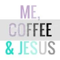 Me, Coffee and Jesus