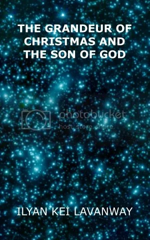The Grandeur of Christmas and The Son of God by Ilyan Kei Lavanway book cover 72dpi 300x480 photo The Grandeur of Christmas and The Son of God book cover 72dpi 300x480_zpsmrke095o.jpg