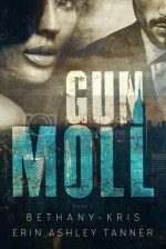 Gun Moll by Bethany-Kris and  Erin Ashley Tanner