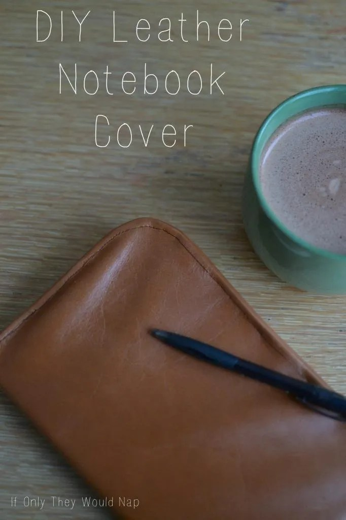 DIY Leather Notebook Cover // if only they would nap