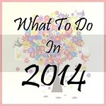 What To Do in 2014