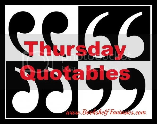 Thursday Quotables: A Weekly Feature at Bookshelf Fantasies.