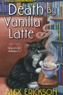 Death By Vanilla Latte By Alex Erickson