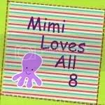 Mimi Loves All 8