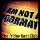 The Friday Rant Club