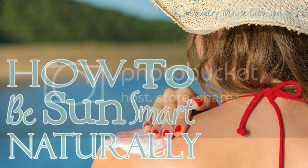 How to Be Sun Smart Naturally- Country Mouse City Spouse