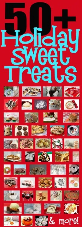 Over 50 awesome holiday sweet treat recipes!