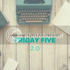 Friday Five Linkup 2.0
