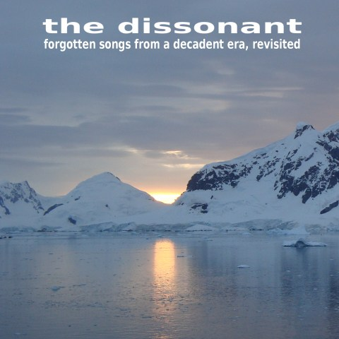 the dissonant – forgotten songs from a decadent era, revisited
