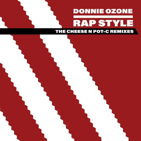 Donnie Ozone – Rap Style (The Cheese N Pot-C Remixes)