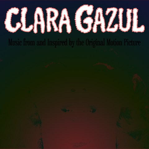 CLARA GAZUL – Music From And Inspired By The Original Motion Picture