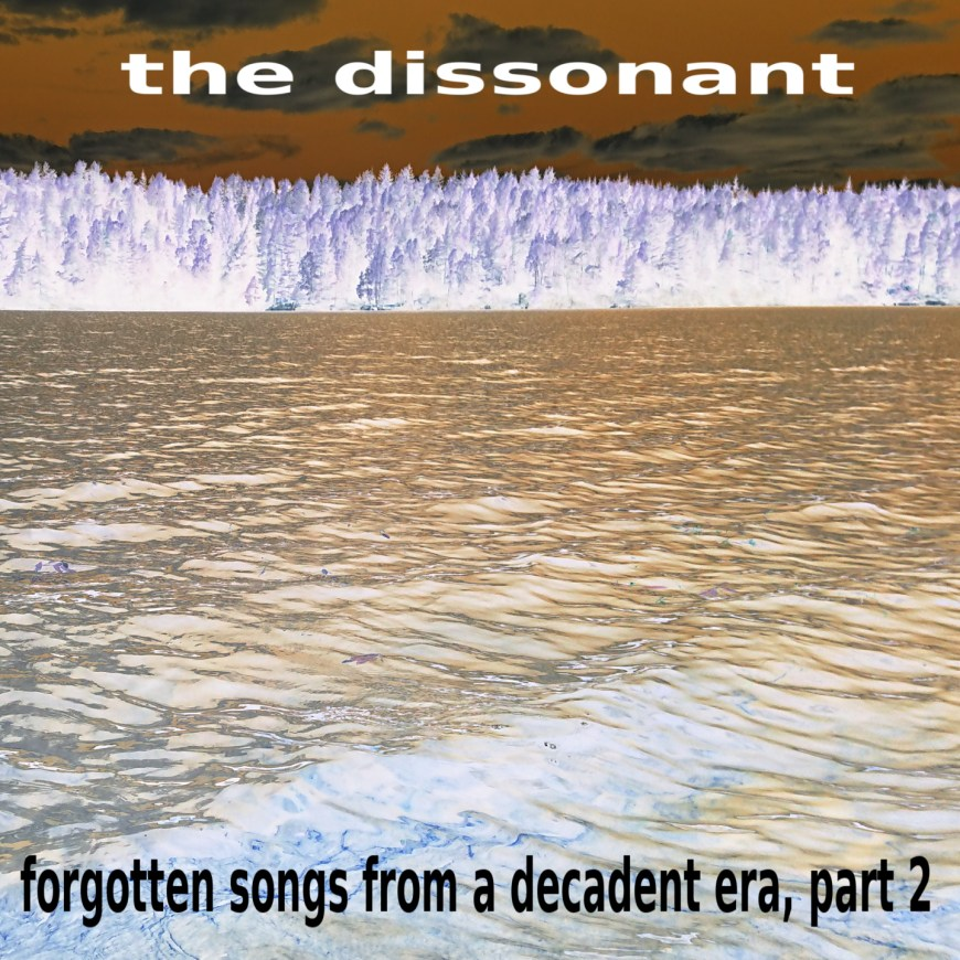 the dissonant – forgotten songs from a decadent era, part 2
