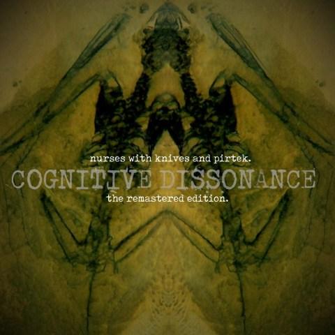 Nurses With Knives & Pirtek – Cognitive Dissonance – The Remastered Edition