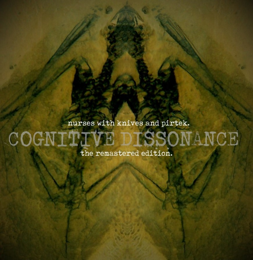Nurses With Knives & Pirtek – Cognitive Dissonance – The Remastered Edition