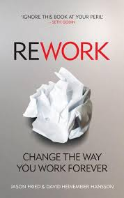 ReWork by Jason Fried and David Heinemeier Hannson
