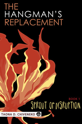 Sprout of Disruption: The Hangman's Replacement #1 by Taona Dumisani Chiveneko
