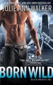 Born Wild: Black Knights Inc. #5 by Julie Ann Walker