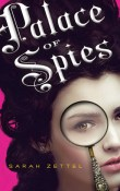 Palace of Spies: Palace of Spies #1 by Sarah Zettel