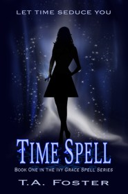 Time Spell: Ivy Grace Spell #1 by T.A. Foster with Giveaway!