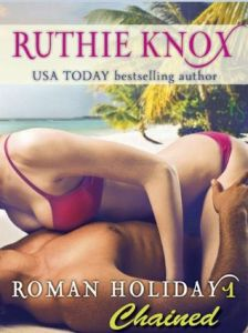 Chained: Roman Holiday #1 by Ruthie Knox