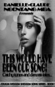 This Would Have Been Our Song: Coulda Woulda Shoulda Song #2 by Danielle-Claude Ngontang Mba