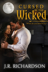 Cursed be the Wicked by J.R. Richardson