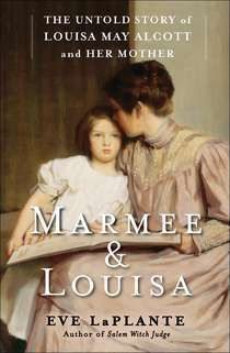 AudioBook Review: Marmee and Louisa: The Untold Story of Louisa May Alcott and Her Mother by Eve LaPlante